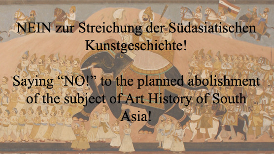 "An das Präsidium der Freien Universität Berlin / To the Executive Committee of the Freie Universität Berlin: NEIN zur Streichung der Südasiatischen Kunstgeschichte! / Saying ""NO!"" to the planned abolishment of the subject of Art History of South Asia!"